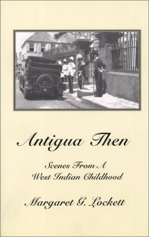 Antigua Then: Scenes from a West Indian Childhood: Lockett, Margaret G.