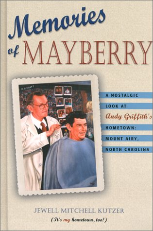 Memories of Mayberry: A Nostalgic Look at Andy Griffith's Hometown: Mount Airy, North Carolina...
