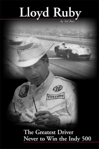 Lloyd Ruby: The Greatest Driver Never to Win the Indy 500: Buss, Ted