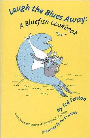 Laugh the Blues Away: A Bluefish Cookbook: Fenton, Ted