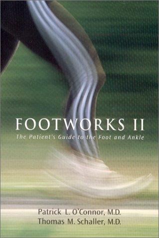 Footworks II: O'Connor M.D., Patrick L.; Schaller M.D., Thomas M.; Patrick L. O'Connor, M.D.