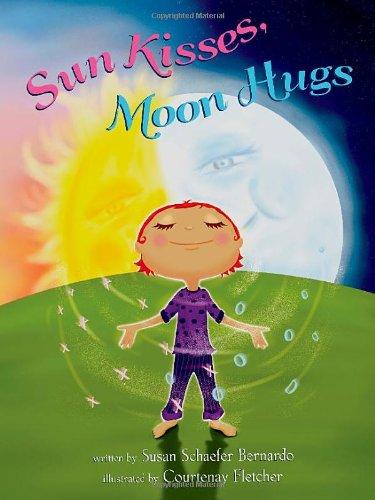 Sun Kisses, Moon Hugs: Susan Schaefer Bernardo
