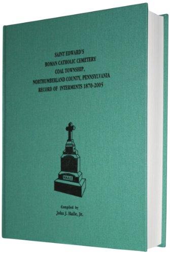 9780971123625: Saint Edward's Roman Catholic Cemetery: Coal Township, Northumberland County, Pennsylvania: Record of Interments, 1870-2005: Name Indexed