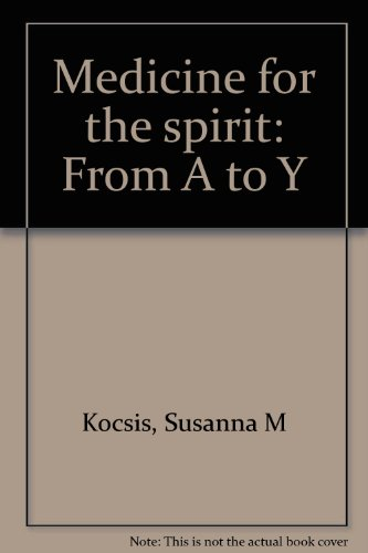 Medicine for the Spirit: From A to Y