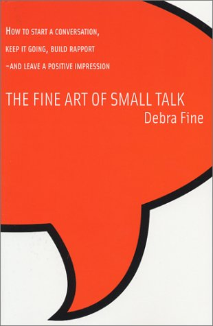 9780971132207: The Fine Art of Small Talk: How to Start a Conversation, Keep It Going, Build Rapport-And Leave a Positive Impression