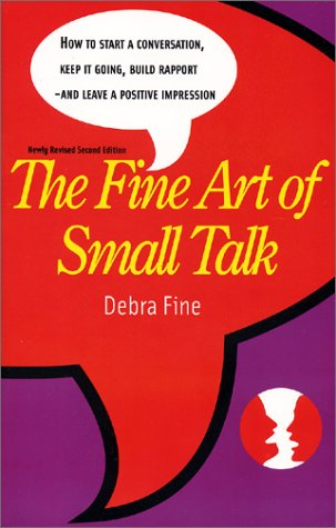9780971132221: The Fine Art of Small Talk: How to Start a Conversation, Keep It Going, Build Rapport-And Leave a Positive Impression