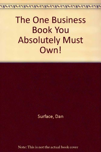 The One Business Book You Absolutely Must Own!: Dan Surface