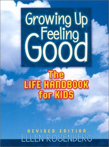 Growing Up Feeling Good: The Life Handbook for Kids (4th Revised Edition): Rosenberg, Ellen