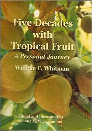 Five Decades with Tropical Fruit: A Personal Journey: Whitman, William F., (and Donna McVicar ...