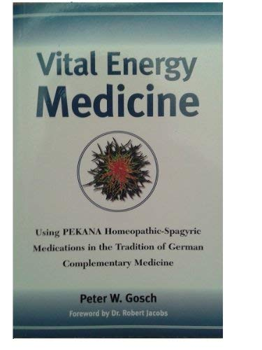 9780971140738: Vital Energy Medicine: Using PEKANA Homeopathic-Spagyric Medications in the Tradition of German Complementary Medicine
