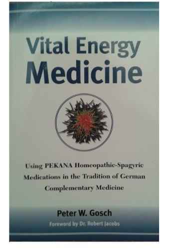 Vital Energy Medicine: Using PEKANA Homeopathic-Spagyric Medications: Peter W. Gosch