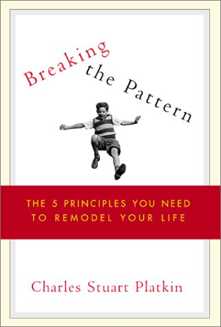 9780971150300: Breaking the Pattern: The Five Principles You Need to Remodel Your Life