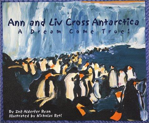 Ann and Liv Cross Antarctica: A Dream: Zoe Alderfer Ryan
