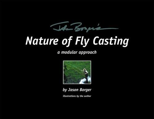 Jason Borger's Nature of Fly Casting: A: Borger, Jason