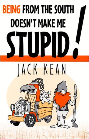 Being from the South Doesn't Make Me Stupid!: Kean, Jack.