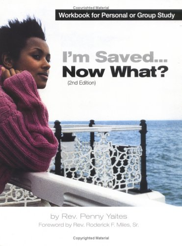 "9780971159013: ""I'm Saved Now What?"" The Workbook by Rev. Penny Yaites"