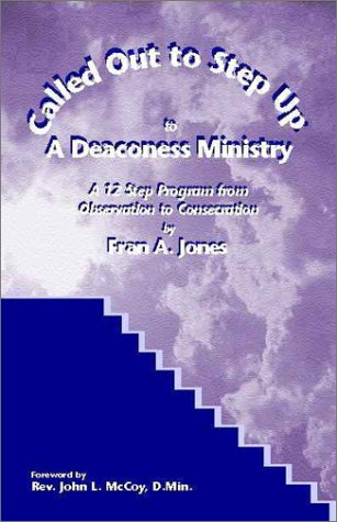 9780971160729: Called Out to Step Up to a Deaconess Ministry : A 12 Step Program from Observation to Consecration