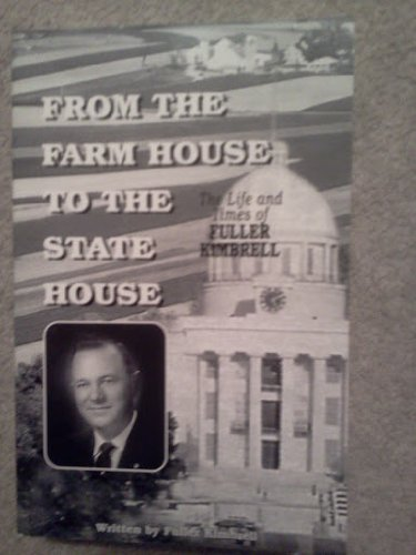 From the Farm House to the State House: The Life and Times of Fuller Kimbrell.: Kimbrell, Fuller