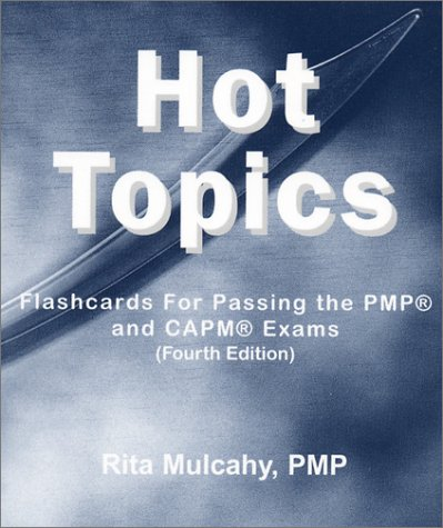 Hot Topics : Flash Cards for Passing the PMP and CAPM Exams Fourth Edition ): Rita Mulcahy