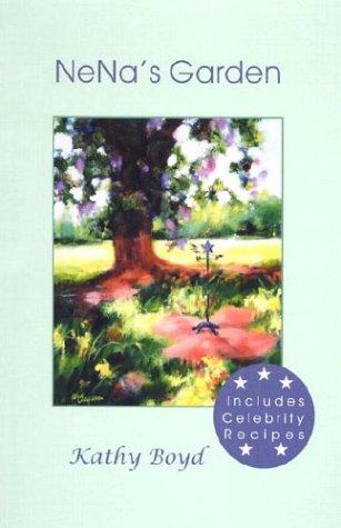NeNa's Garden: Recipes from the Heart: Kathy Boyd