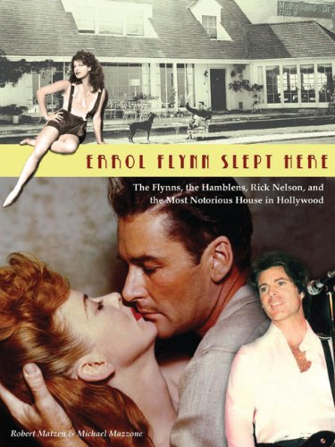 Errol Flynn Slept Here: The Flynns, the Hamblens, Rick Nelson, and the Most Notorious House in ...