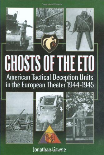 Ghosts of the Eto: American Tactical Deception Units in the European Theater, 1944 - 1945: Gawne, ...