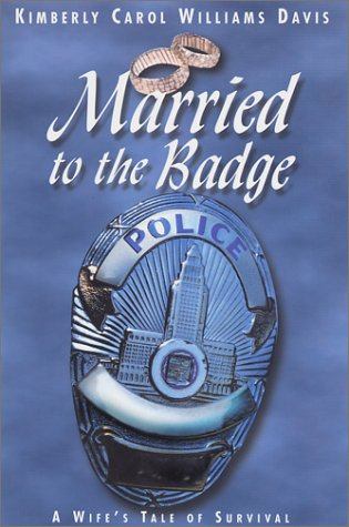 Married to the Badge : A Wife's: Davis, Kimberly C.