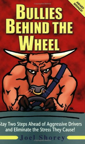 Bullies Behind the Wheel Revised 2nd Edition: Stay Two Steps Ahead of Aggressive Drivers and ...