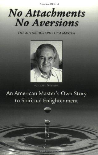 No Attachments, No Aversions: The Autobiography of a Master: Levenson, Lester