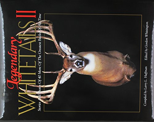 9780971176201: Legendary Whitetails II : Stories and Photos of 40 More of the Greatest Bucks of All Time