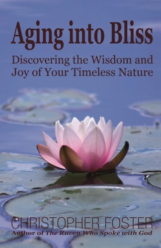 9780971179615: Aging into Bliss: Discovering the Wisdom and Joy of Your Timeless Nature