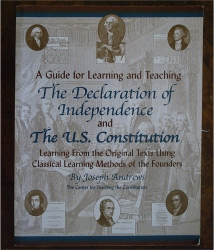 9780971189102: A Guide for Learning and Teaching the Declaration of Independence and the US Constitution, (Learning from the Original Texts Using the Classical Learning Methods of the Founders)