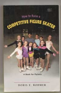 9780971194908: How to raise a competitive figure skater: A book for parents