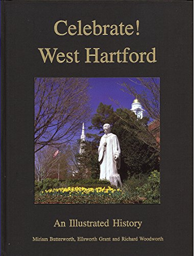 Celebrate! West Hartford, an Illustrated History: Butterworth, Miriam; Grant, Ellsworth; Woodworth,...