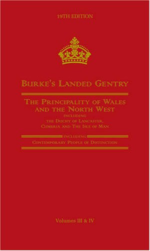 Burke's Landed Gentry: 19th edition, vol.III: The Principality of Wales; vol.IV: The North ...
