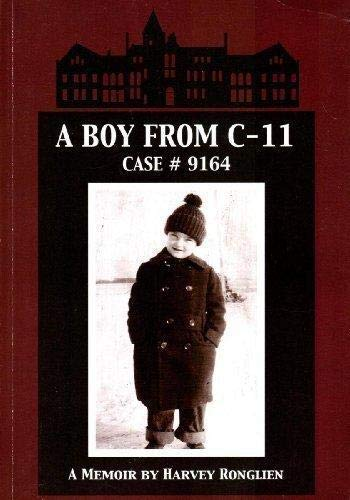 A Boy from C-11, Case #9164: A Memoir By Harvery Ronglien: Ronglien, Harvey