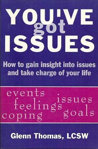 9780971199200: You've Got Issues: How to Gain Insight into Issues and Take Charge of Your Life