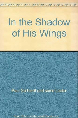 In the Shadow of His Wings: Paul Gerhardt und seine Lieder