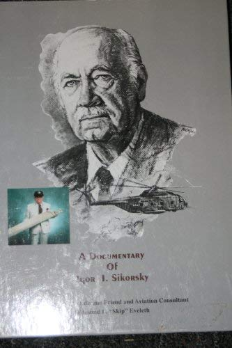 A Documentary of Igor I. Sikorsky: As Narrated to Lifetime Friend and Aviation Consultant