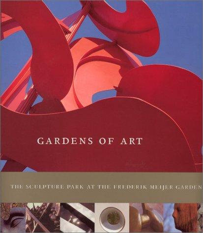 9780971203426: Gardens of Art: The Sculpture Park at the Frederik Meijer Gardens