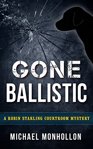 9780971214262: Gone Ballistic (A Robin Starling Courtroom Mystery) (Volume 5)