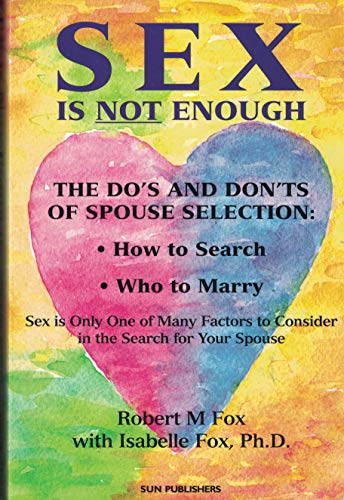9780971214910: Sex Is Not Enough: The Do's and Don'ts of Spouse Selection: How to Search - Who to Marry