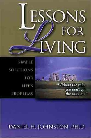 Lessons for Living: Simple Solutions for Life's Problems: Johnston, Daniel H.