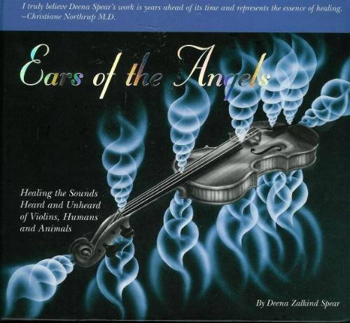 9780971217300: Ears of the Angels: Healing the Sounds Heard and Unheard of Violins, Humans and Animals
