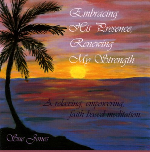 9780971217515: Embracing His Presence, Renewing My Strength: A relaxing, empowering, faith-based meditation