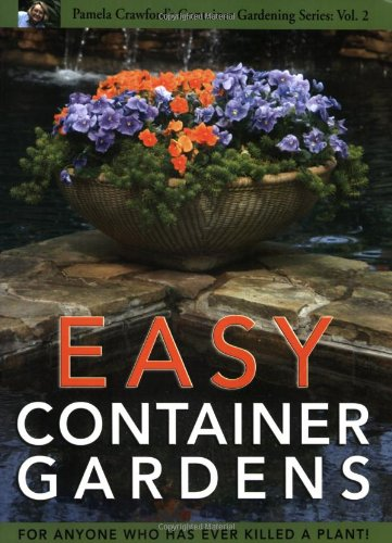 Easy Container Gardens (Pamela Crawford's Container Gardening, Vol.2) (9780971222069) by Pamela Crawford