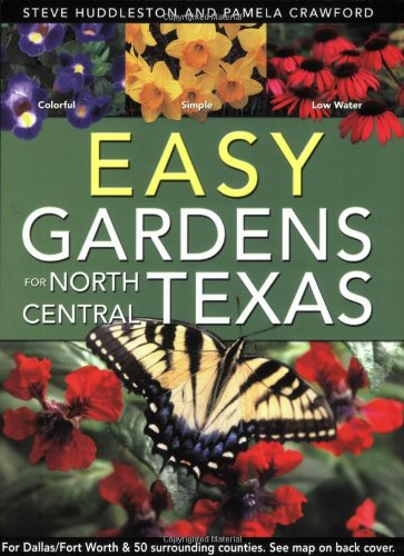 Easy Gardens for North Central Texas (9780971222083) by Steve Huddleston; Pamela Crawford