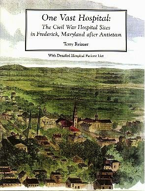 One Vast Hospital: The Civil War Hospital Sites in Frederick, Maryland after Antietam with Detailed...