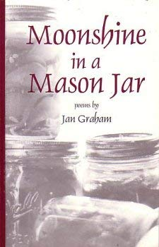 9780971224704: Moonshine in a Mason Jar: poems by Jan Graham
