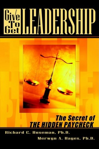 9780971226012: Give-To-Get Leadership: The Secret of the Hidden Paycheck